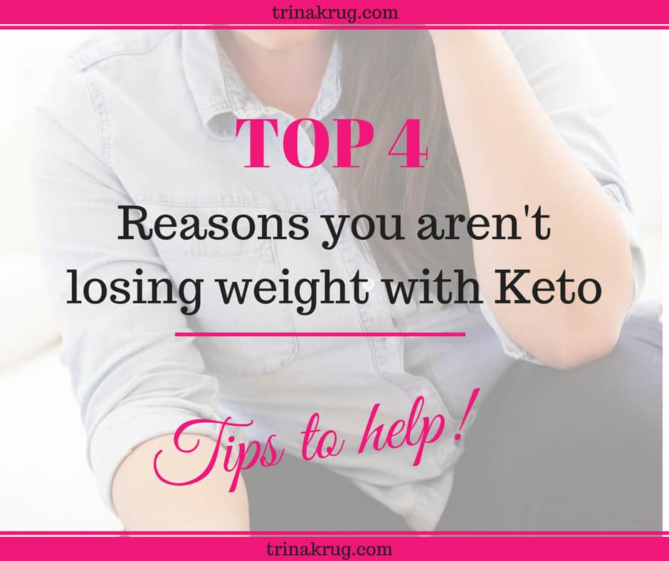 Not losing weight with keto?  Here are 4 reasons why!