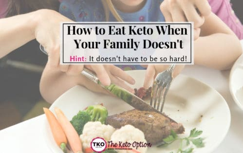 How to eat keto when your family doesn't