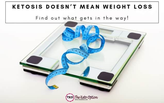 Ketosis doesn't mean weight loss