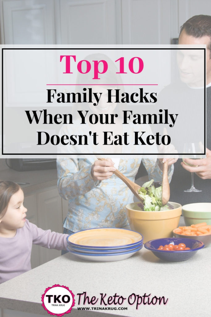 Top 10 family hacks when your family doesn't eat keto