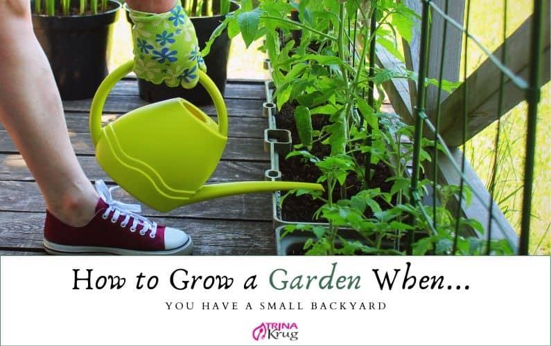 How to Grow a Garden When You Have a Small Backyard